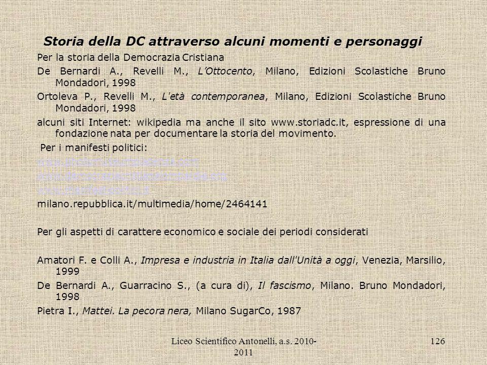 Liceo Scientifico Antonelli, a.s. 2010- 2011 126 Storia della DC attraverso alcuni momenti e personaggi Per la storia della Democrazia Cristiana De Be