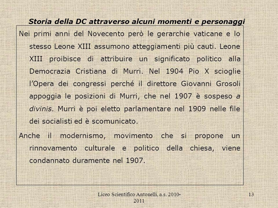 Liceo Scientifico Antonelli, a.s. 2010- 2011 13 Storia della DC attraverso alcuni momenti e personaggi Nei primi anni del Novecento però le gerarchie