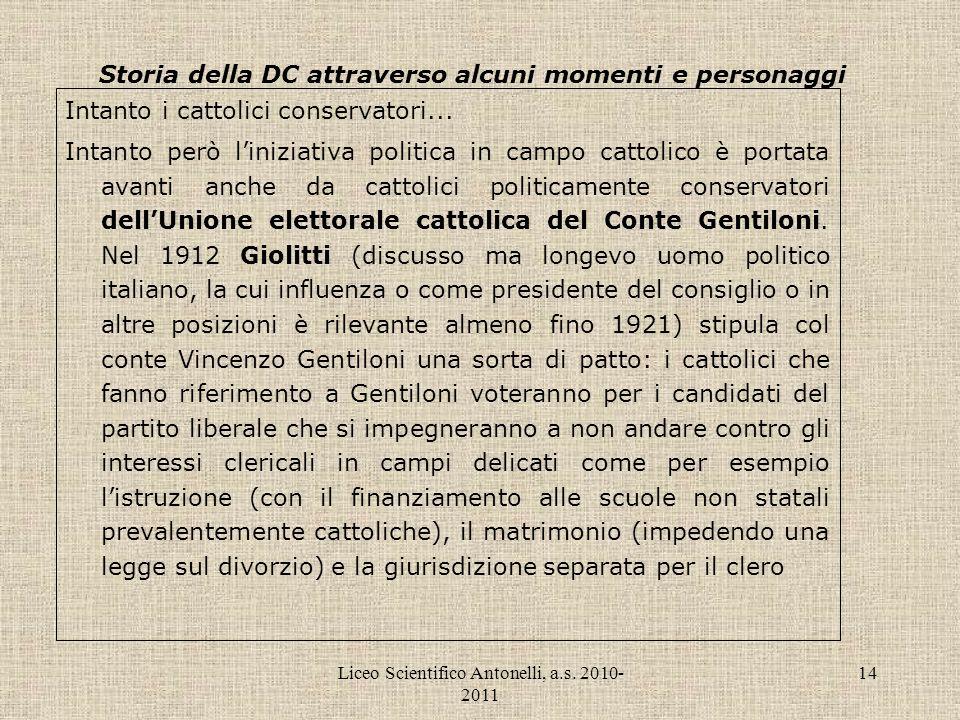 Liceo Scientifico Antonelli, a.s. 2010- 2011 14 Storia della DC attraverso alcuni momenti e personaggi Intanto i cattolici conservatori... Intanto per
