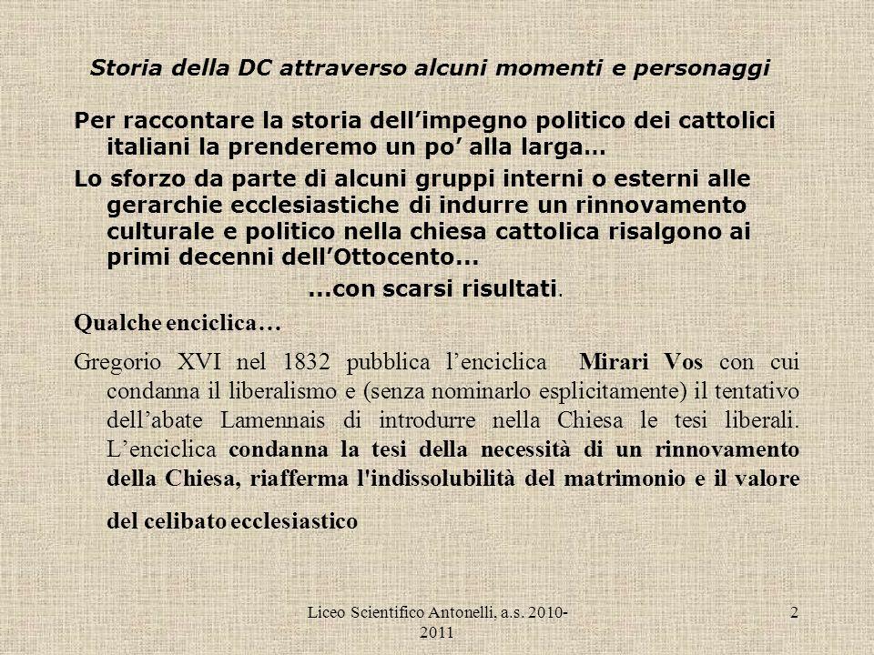 Liceo Scientifico Antonelli, a.s. 2010- 2011 2 Storia della DC attraverso alcuni momenti e personaggi Per raccontare la storia dellimpegno politico de