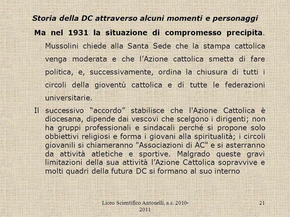 Liceo Scientifico Antonelli, a.s. 2010- 2011 21 Storia della DC attraverso alcuni momenti e personaggi Ma nel 1931 la situazione di compromesso precip