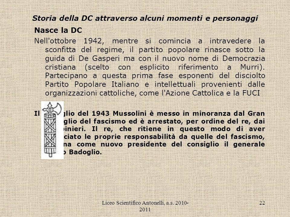 Liceo Scientifico Antonelli, a.s. 2010- 2011 22 Storia della DC attraverso alcuni momenti e personaggi Nasce la DC Nell'ottobre 1942, mentre si cominc