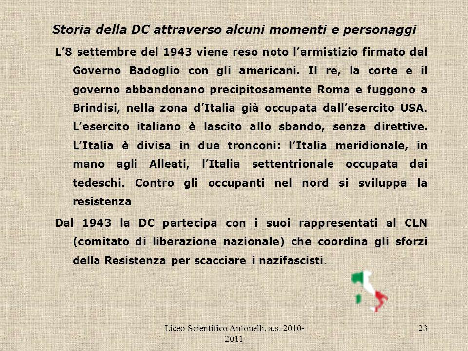 Liceo Scientifico Antonelli, a.s. 2010- 2011 23 Storia della DC attraverso alcuni momenti e personaggi L8 settembre del 1943 viene reso noto larmistiz