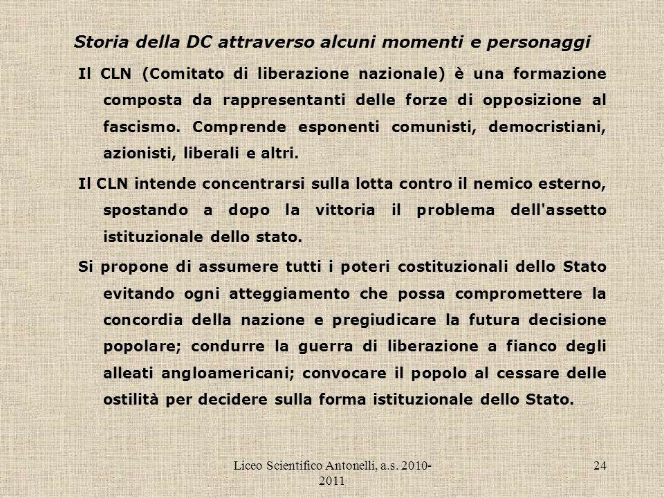 Liceo Scientifico Antonelli, a.s. 2010- 2011 24 Storia della DC attraverso alcuni momenti e personaggi Il CLN (Comitato di liberazione nazionale) è un