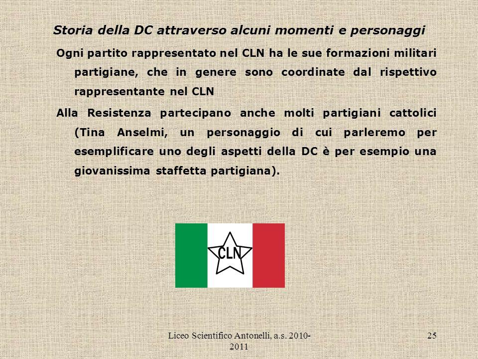 Liceo Scientifico Antonelli, a.s. 2010- 2011 25 Storia della DC attraverso alcuni momenti e personaggi Ogni partito rappresentato nel CLN ha le sue fo