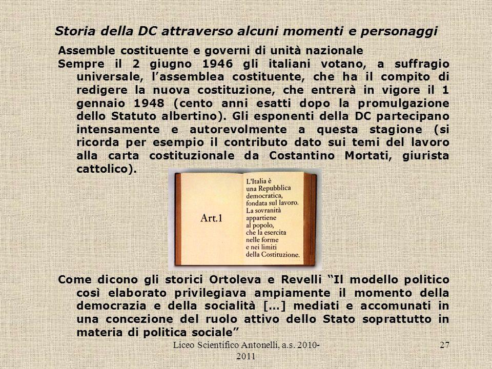 Liceo Scientifico Antonelli, a.s. 2010- 2011 27 Storia della DC attraverso alcuni momenti e personaggi Assemble costituente e governi di unità naziona