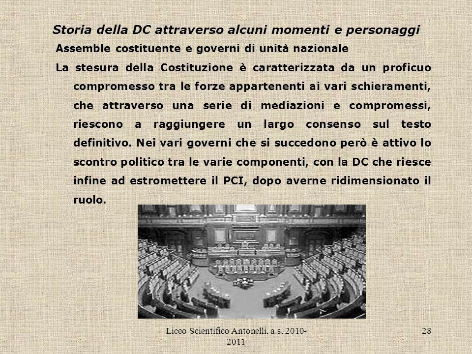 Liceo Scientifico Antonelli, a.s. 2010- 2011 28 Storia della DC attraverso alcuni momenti e personaggi Assemble costituente e governi di unità naziona