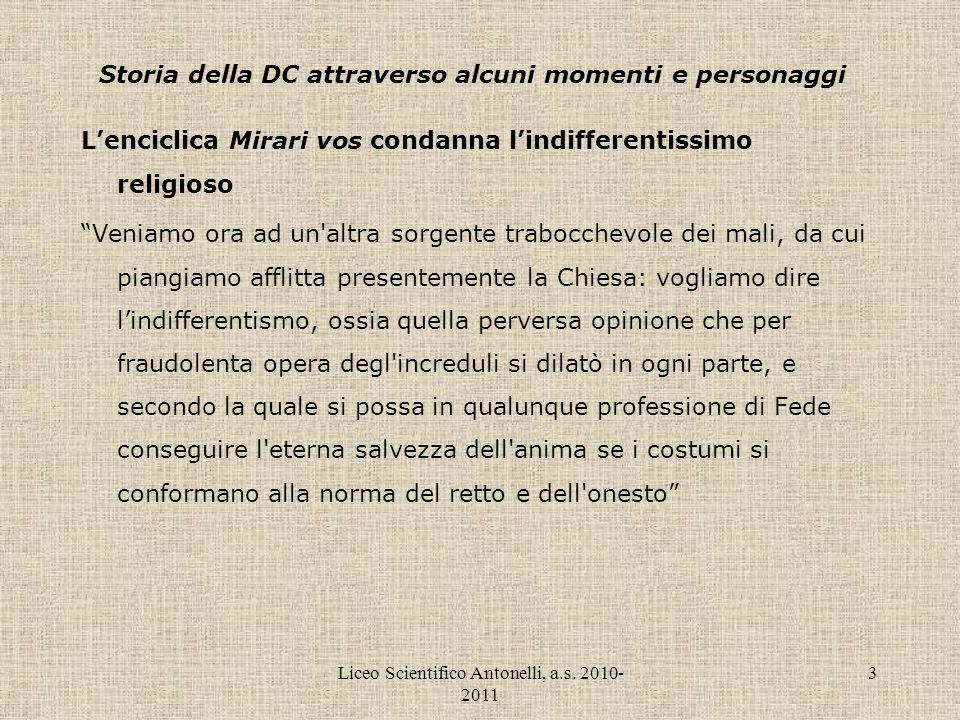 Liceo Scientifico Antonelli, a.s. 2010- 2011 3 Storia della DC attraverso alcuni momenti e personaggi Lenciclica Mirari vos condanna lindifferentissim