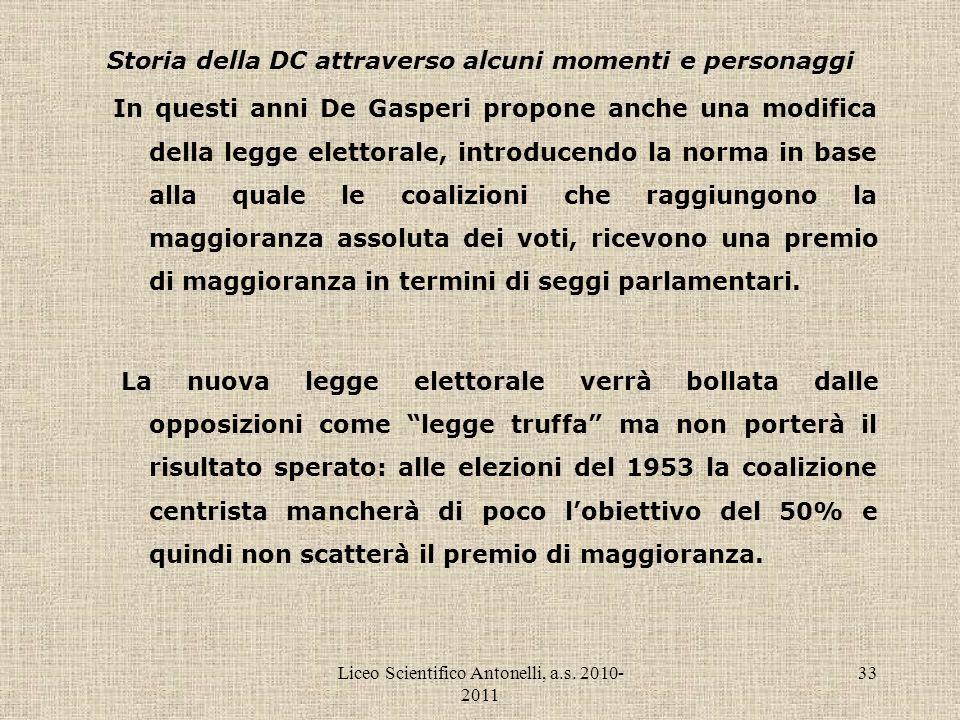 Liceo Scientifico Antonelli, a.s. 2010- 2011 33 Storia della DC attraverso alcuni momenti e personaggi In questi anni De Gasperi propone anche una mod