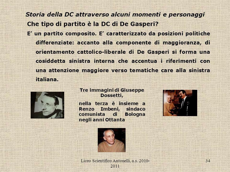 Liceo Scientifico Antonelli, a.s. 2010- 2011 34 Storia della DC attraverso alcuni momenti e personaggi Che tipo di partito è la DC di De Gasperi? E un