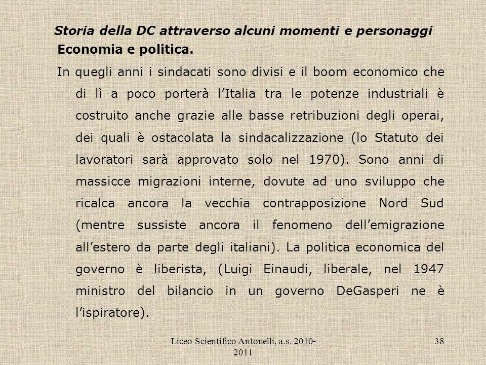 Liceo Scientifico Antonelli, a.s. 2010- 2011 38 Storia della DC attraverso alcuni momenti e personaggi Economia e politica. In quegli anni i sindacati