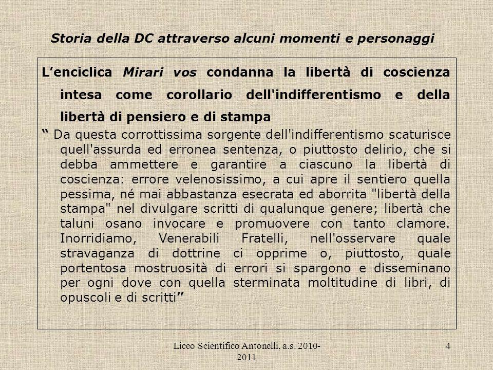 Liceo Scientifico Antonelli, a.s. 2010- 2011 4 Storia della DC attraverso alcuni momenti e personaggi Lenciclica Mirari vos condanna la libertà di cos
