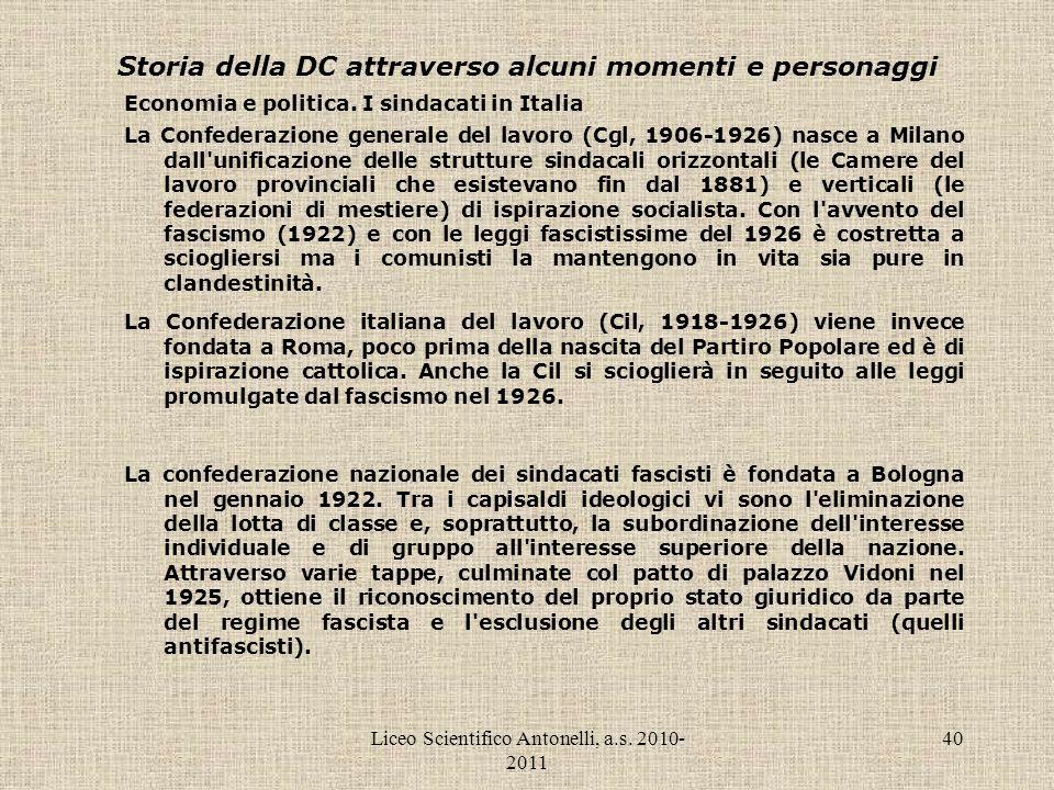 Liceo Scientifico Antonelli, a.s. 2010- 2011 40 Storia della DC attraverso alcuni momenti e personaggi Economia e politica. I sindacati in Italia La C
