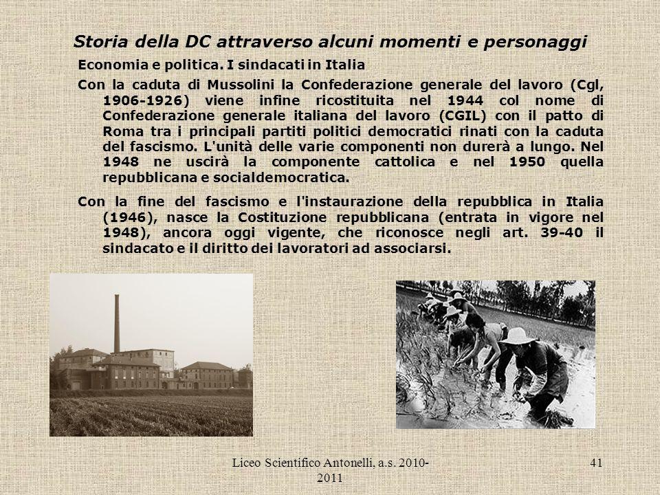 Liceo Scientifico Antonelli, a.s. 2010- 2011 41 Storia della DC attraverso alcuni momenti e personaggi Economia e politica. I sindacati in Italia Con