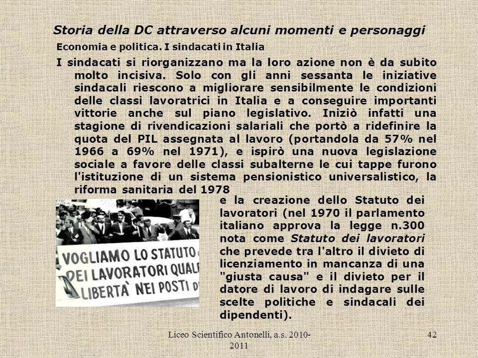 Liceo Scientifico Antonelli, a.s. 2010- 2011 42 Storia della DC attraverso alcuni momenti e personaggi Economia e politica. I sindacati in Italia I si