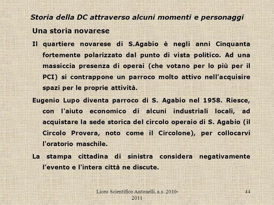 Liceo Scientifico Antonelli, a.s. 2010- 2011 44 Storia della DC attraverso alcuni momenti e personaggi Una storia novarese Il quartiere novarese di S.