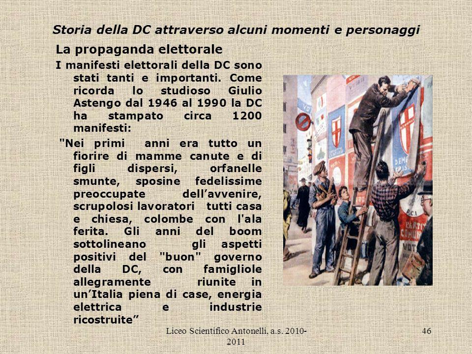 Liceo Scientifico Antonelli, a.s. 2010- 2011 46 Storia della DC attraverso alcuni momenti e personaggi La propaganda elettorale I manifesti elettorali