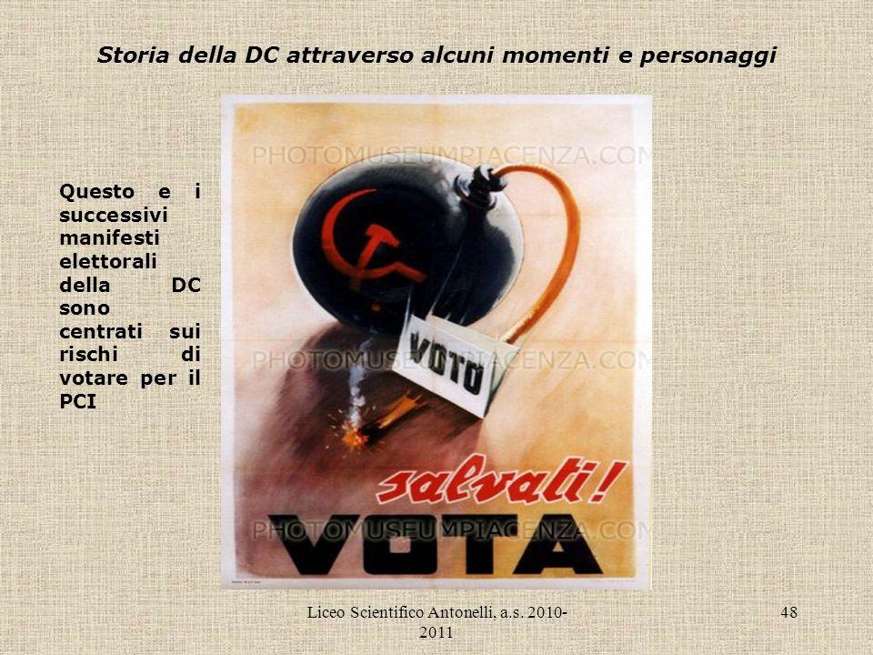 Liceo Scientifico Antonelli, a.s. 2010- 2011 48 Storia della DC attraverso alcuni momenti e personaggi Questo e i successivi manifesti elettorali dell
