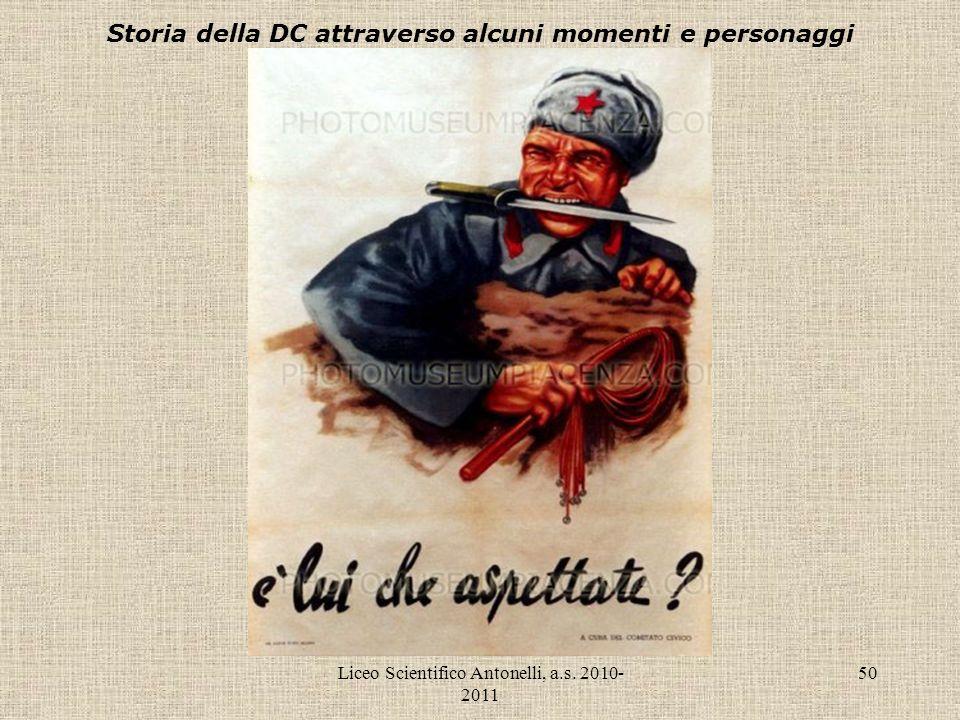 Liceo Scientifico Antonelli, a.s. 2010- 2011 50 Storia della DC attraverso alcuni momenti e personaggi
