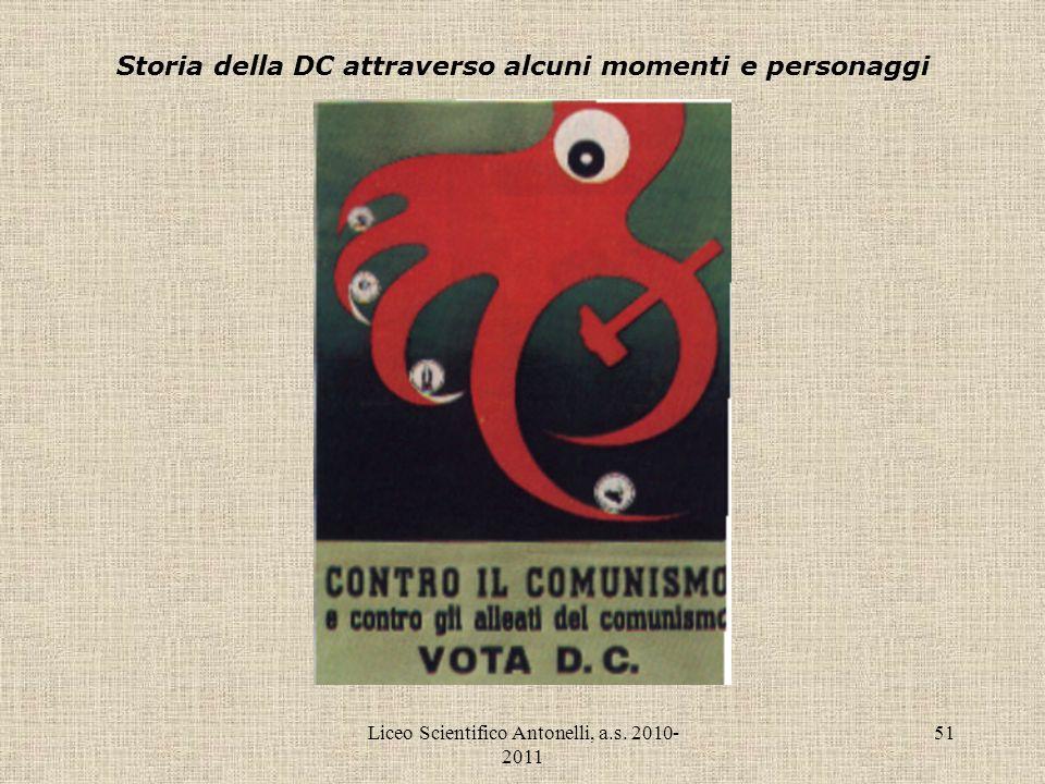 Liceo Scientifico Antonelli, a.s. 2010- 2011 51 Storia della DC attraverso alcuni momenti e personaggi
