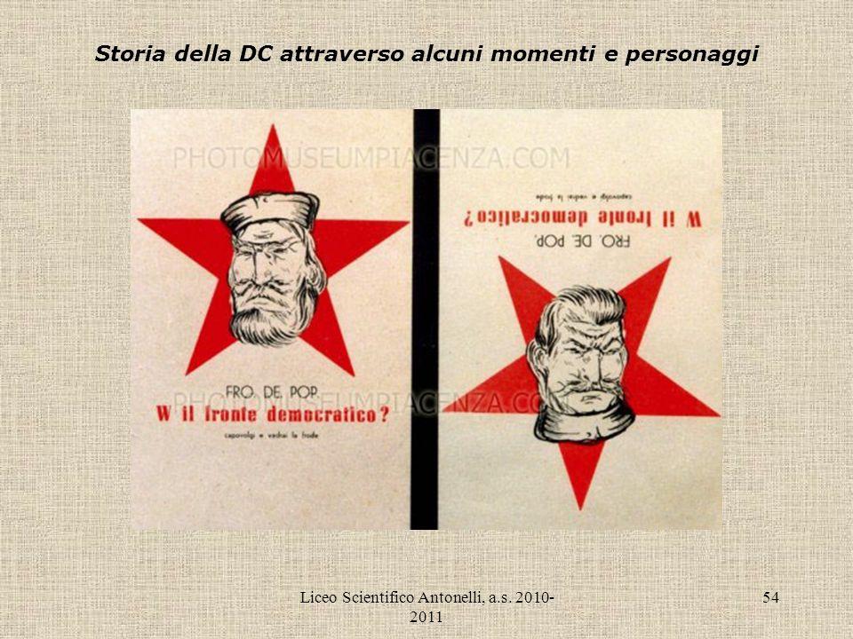 Liceo Scientifico Antonelli, a.s. 2010- 2011 54 Storia della DC attraverso alcuni momenti e personaggi