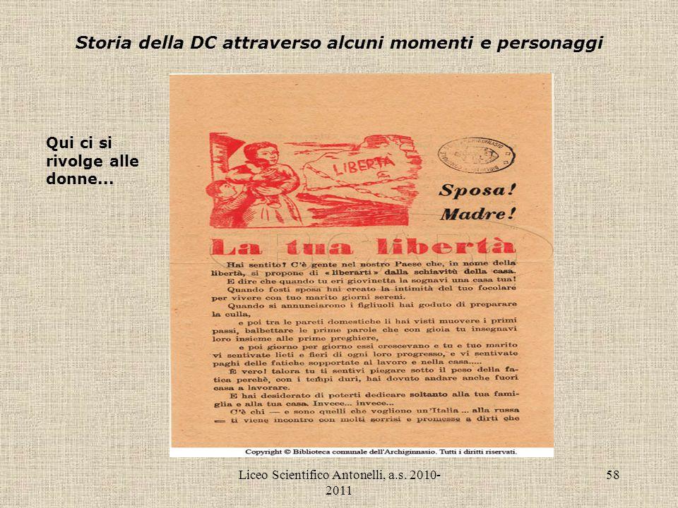 Liceo Scientifico Antonelli, a.s. 2010- 2011 58 Storia della DC attraverso alcuni momenti e personaggi Qui ci si rivolge alle donne...