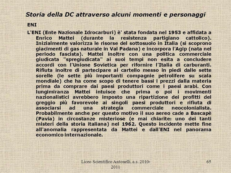 Liceo Scientifico Antonelli, a.s. 2010- 2011 65 Storia della DC attraverso alcuni momenti e personaggi ENI L'ENI (Ente Nazionale Idrocarburi) è' stata