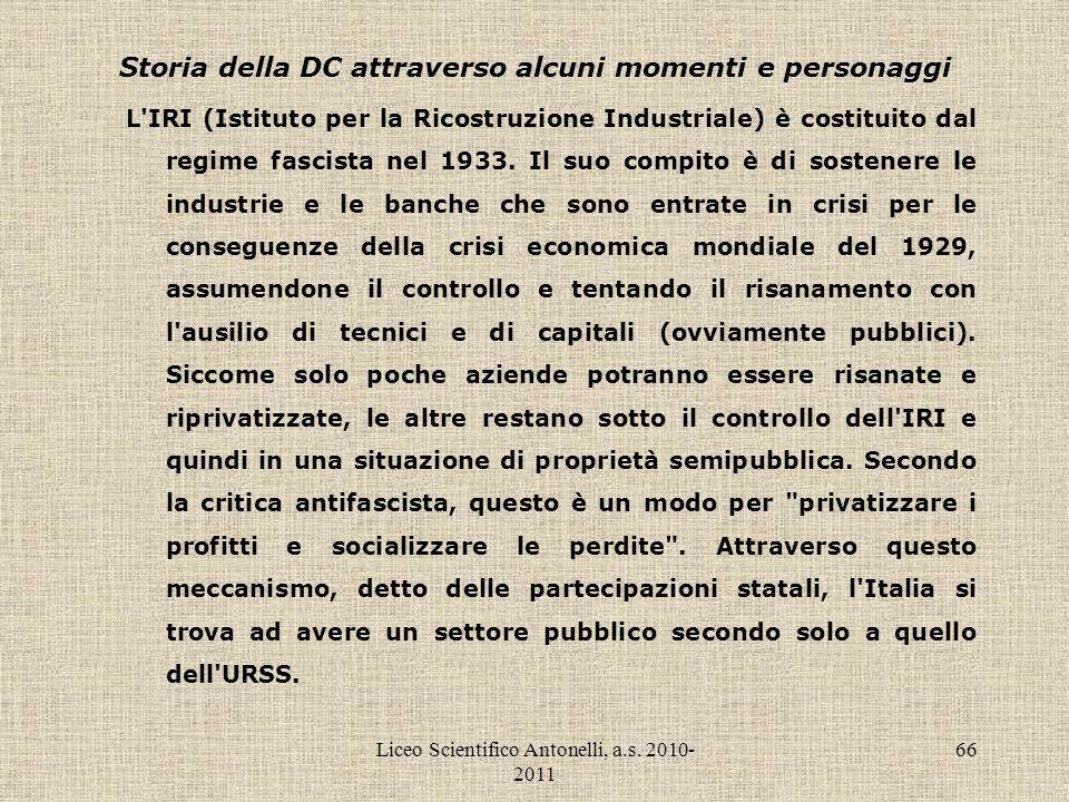 Liceo Scientifico Antonelli, a.s. 2010- 2011 66 Storia della DC attraverso alcuni momenti e personaggi L'IRI (Istituto per la Ricostruzione Industrial