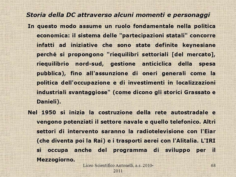 Liceo Scientifico Antonelli, a.s. 2010- 2011 68 Storia della DC attraverso alcuni momenti e personaggi In questo modo assume un ruolo fondamentale nel