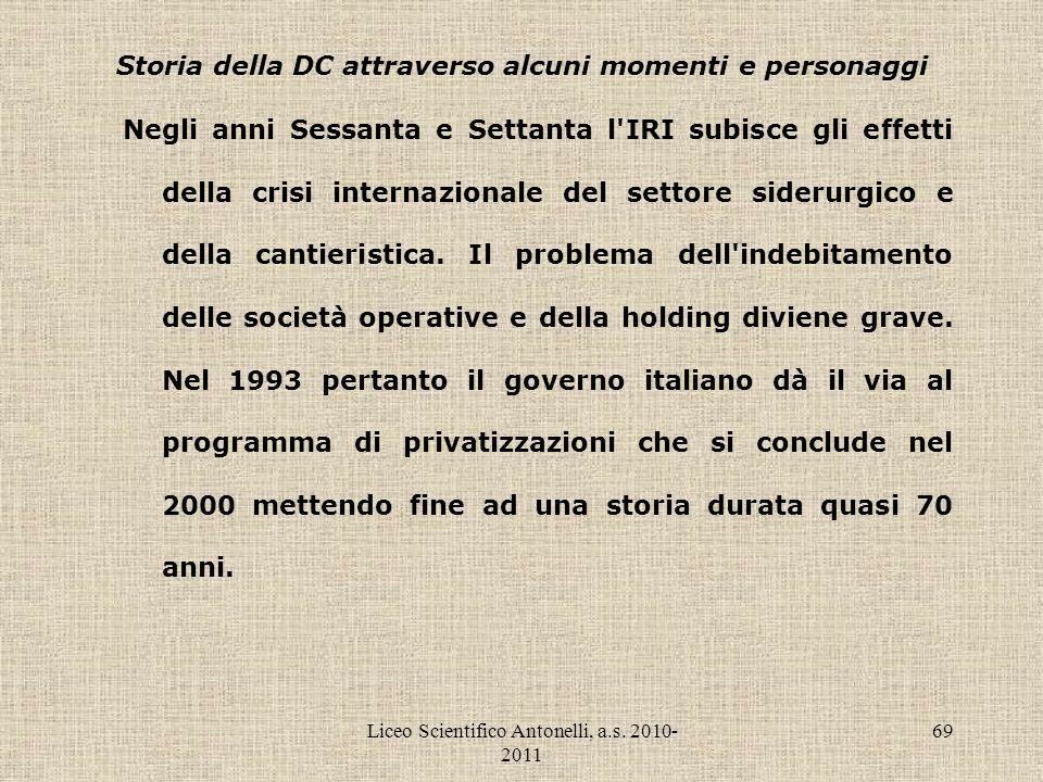 Liceo Scientifico Antonelli, a.s. 2010- 2011 69 Storia della DC attraverso alcuni momenti e personaggi Negli anni Sessanta e Settanta l'IRI subisce gl