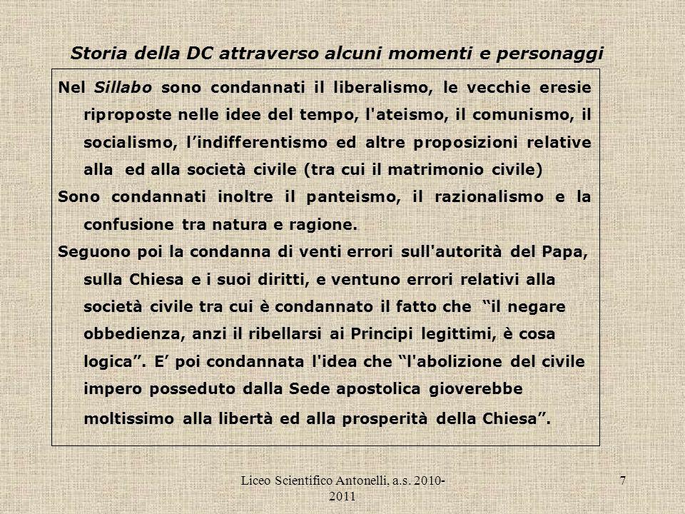 Liceo Scientifico Antonelli, a.s. 2010- 2011 7 Storia della DC attraverso alcuni momenti e personaggi Nel Sillabo sono condannati il liberalismo, le v