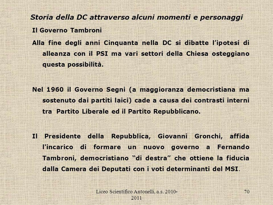 Liceo Scientifico Antonelli, a.s. 2010- 2011 70 Storia della DC attraverso alcuni momenti e personaggi Il Governo Tambroni Alla fine degli anni Cinqua