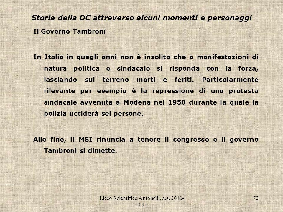Liceo Scientifico Antonelli, a.s. 2010- 2011 72 Storia della DC attraverso alcuni momenti e personaggi Il Governo Tambroni In Italia in quegli anni no