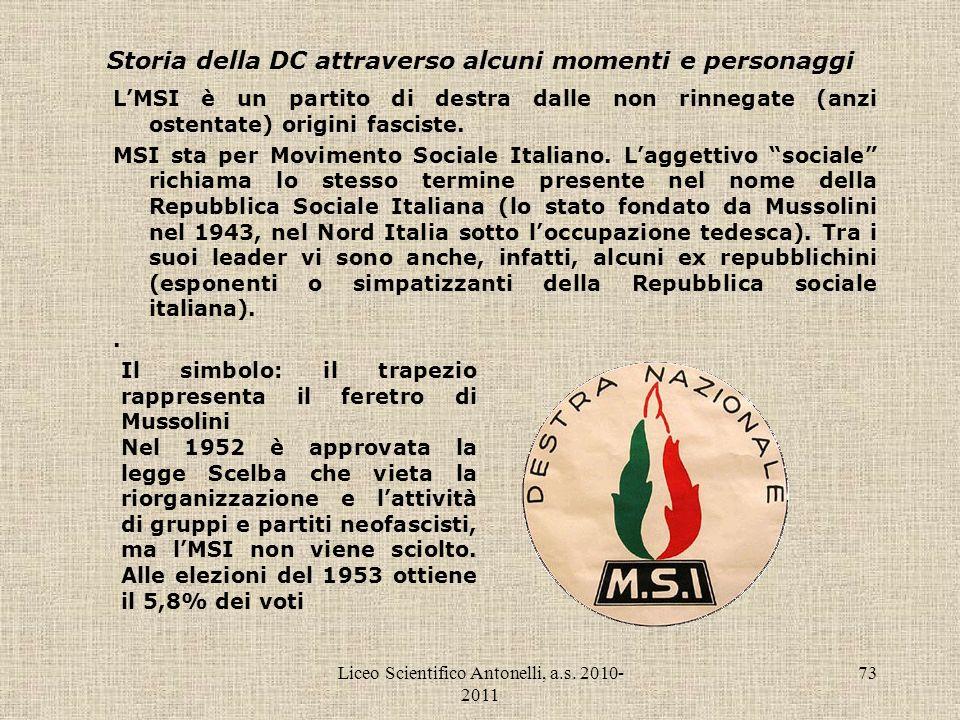Liceo Scientifico Antonelli, a.s. 2010- 2011 73 Storia della DC attraverso alcuni momenti e personaggi LMSI è un partito di destra dalle non rinnegate