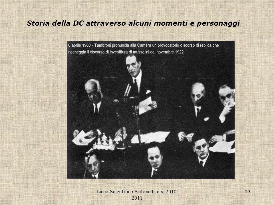Liceo Scientifico Antonelli, a.s. 2010- 2011 75 Storia della DC attraverso alcuni momenti e personaggi