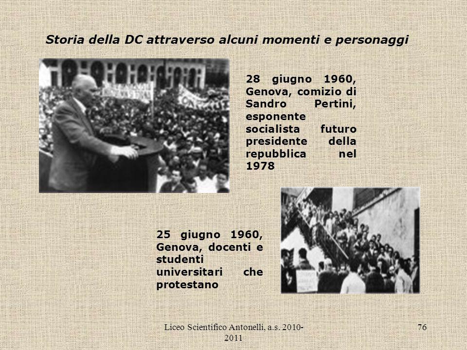 Liceo Scientifico Antonelli, a.s. 2010- 2011 76 Storia della DC attraverso alcuni momenti e personaggi 28 giugno 1960, Genova, comizio di Sandro Perti