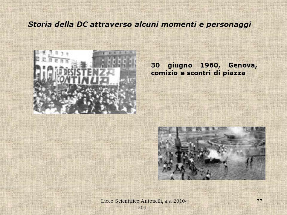 Liceo Scientifico Antonelli, a.s. 2010- 2011 77 Storia della DC attraverso alcuni momenti e personaggi 30 giugno 1960, Genova, comizio e scontri di pi