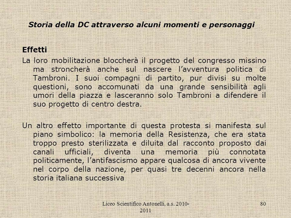 Liceo Scientifico Antonelli, a.s. 2010- 2011 80 Storia della DC attraverso alcuni momenti e personaggi Effetti La loro mobilitazione bloccherà il prog