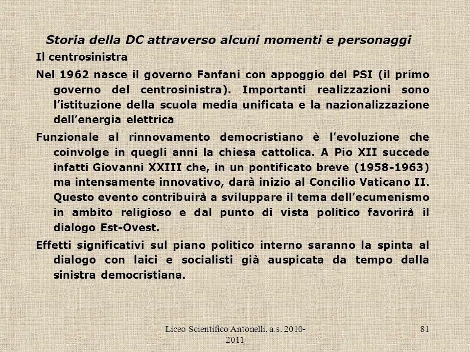Liceo Scientifico Antonelli, a.s. 2010- 2011 81 Storia della DC attraverso alcuni momenti e personaggi Il centrosinistra Nel 1962 nasce il governo Fan