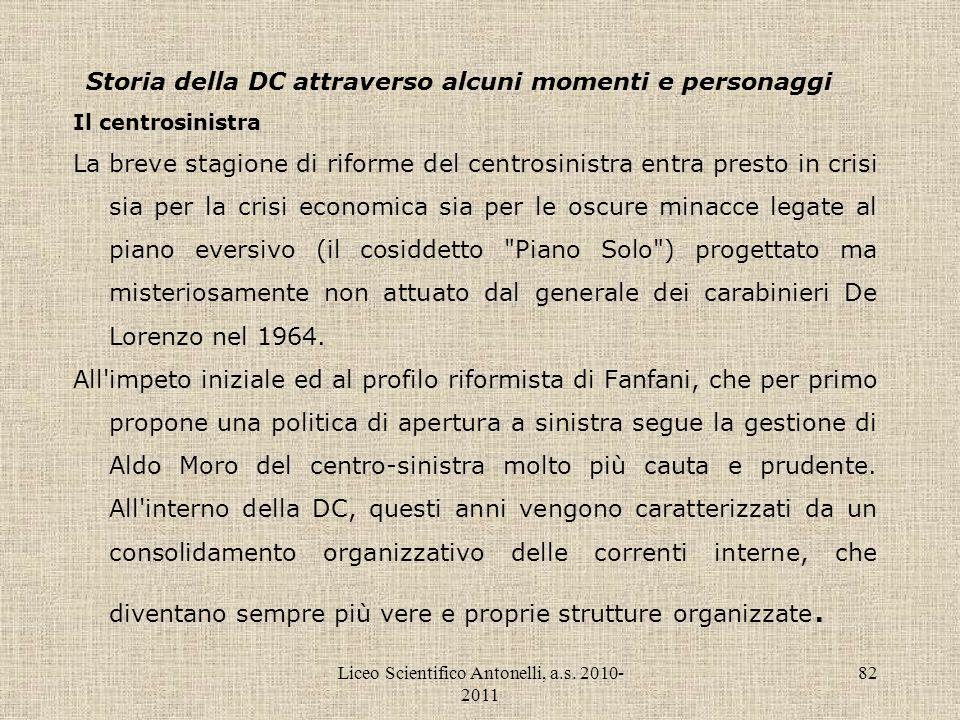 Liceo Scientifico Antonelli, a.s. 2010- 2011 82 Storia della DC attraverso alcuni momenti e personaggi Il centrosinistra La breve stagione di riforme