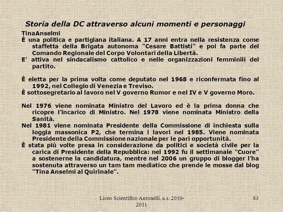 Liceo Scientifico Antonelli, a.s. 2010- 2011 83 Storia della DC attraverso alcuni momenti e personaggi TinaAnselmi È una politica e partigiana italian