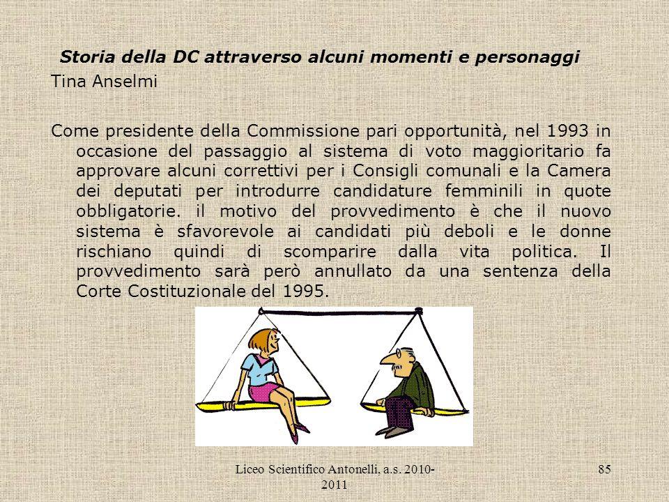 Liceo Scientifico Antonelli, a.s. 2010- 2011 85 Storia della DC attraverso alcuni momenti e personaggi Tina Anselmi Come presidente della Commissione