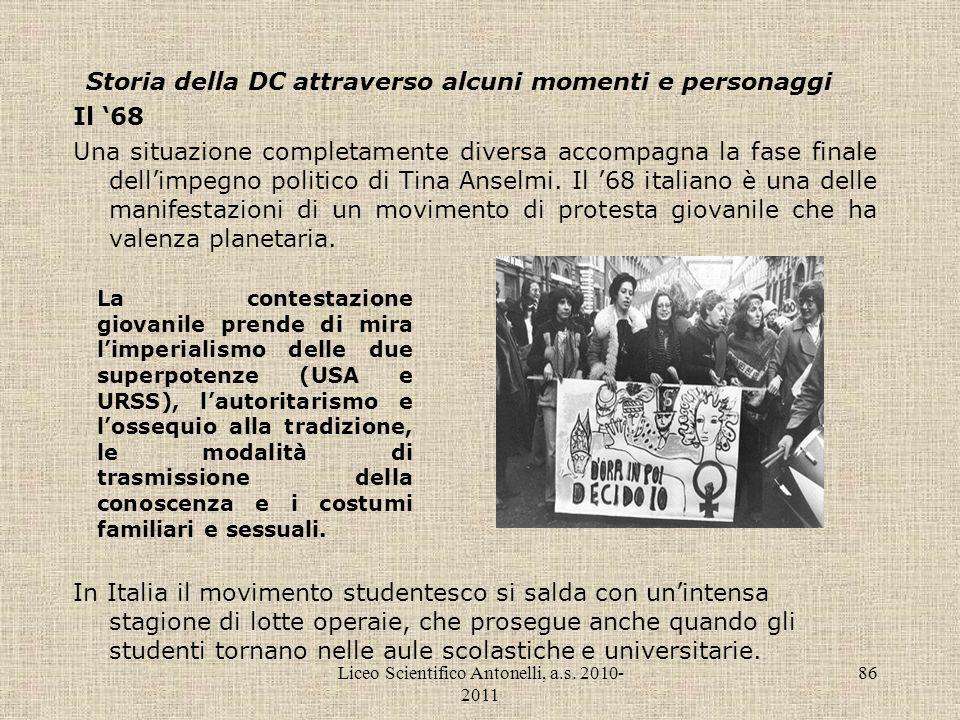 Liceo Scientifico Antonelli, a.s. 2010- 2011 86 Storia della DC attraverso alcuni momenti e personaggi Il 68 Una situazione completamente diversa acco