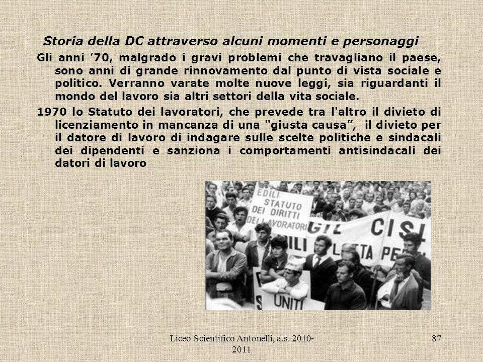 Liceo Scientifico Antonelli, a.s. 2010- 2011 87 Storia della DC attraverso alcuni momenti e personaggi Gli anni 70, malgrado i gravi problemi che trav