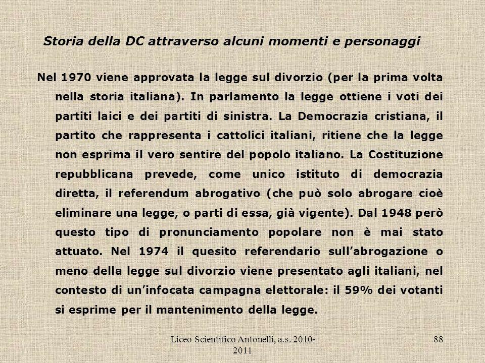 Liceo Scientifico Antonelli, a.s. 2010- 2011 88 Storia della DC attraverso alcuni momenti e personaggi Nel 1970 viene approvata la legge sul divorzio