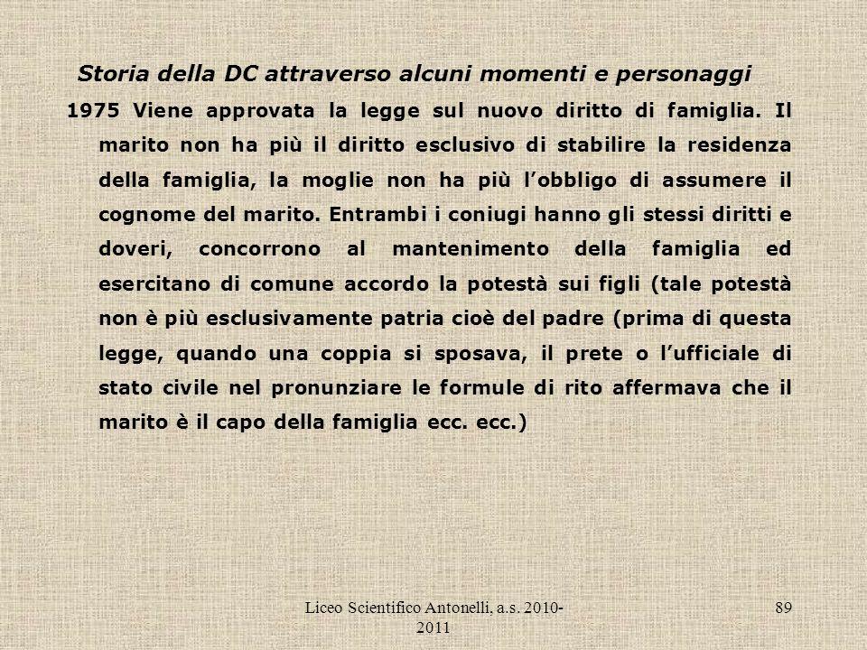 Liceo Scientifico Antonelli, a.s. 2010- 2011 89 Storia della DC attraverso alcuni momenti e personaggi 1975 Viene approvata la legge sul nuovo diritto