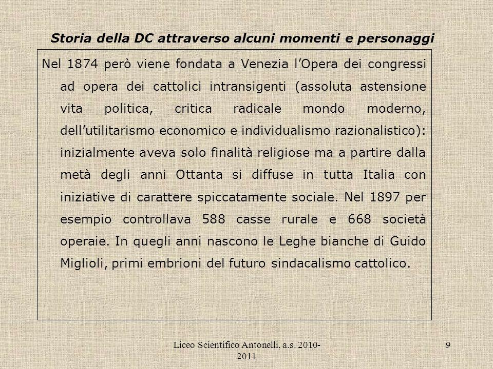 Liceo Scientifico Antonelli, a.s. 2010- 2011 9 Storia della DC attraverso alcuni momenti e personaggi Nel 1874 però viene fondata a Venezia lOpera dei