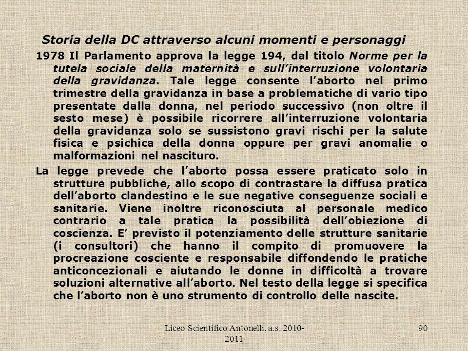 Liceo Scientifico Antonelli, a.s. 2010- 2011 90 Storia della DC attraverso alcuni momenti e personaggi 1978 Il Parlamento approva la legge 194, dal ti