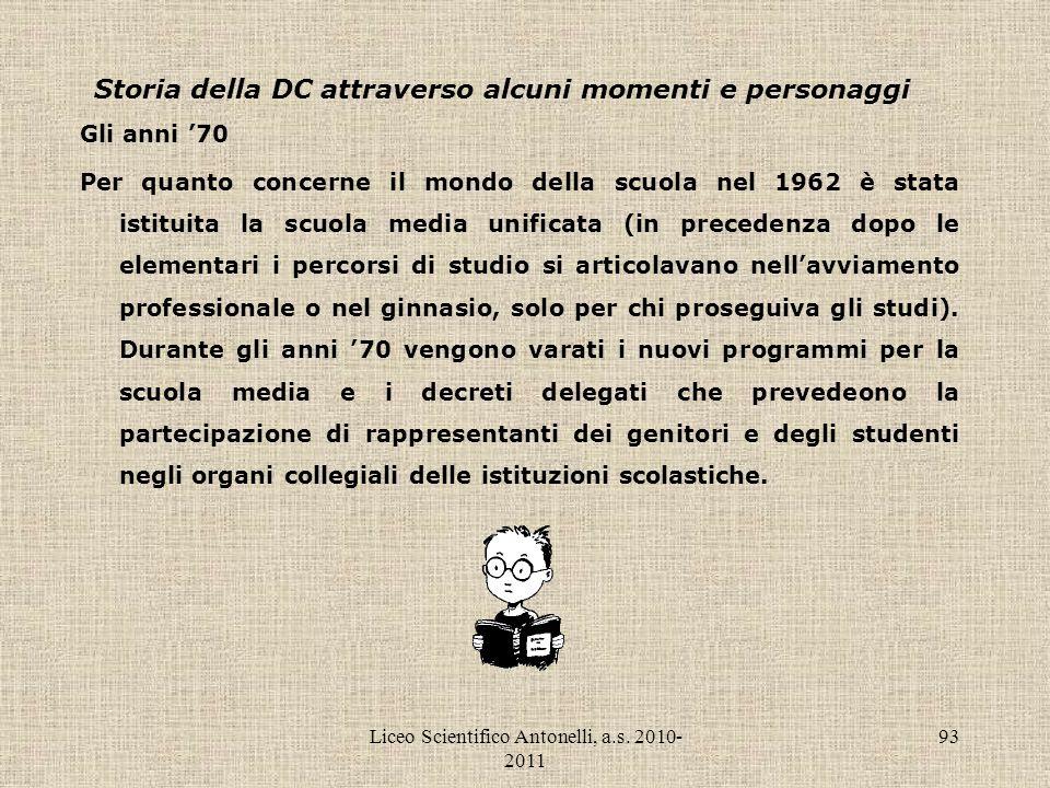 Liceo Scientifico Antonelli, a.s. 2010- 2011 93 Storia della DC attraverso alcuni momenti e personaggi Gli anni 70 Per quanto concerne il mondo della