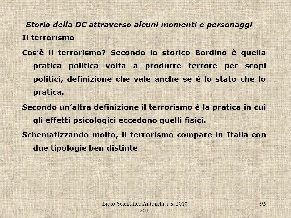 Liceo Scientifico Antonelli, a.s. 2010- 2011 95 Storia della DC attraverso alcuni momenti e personaggi Il terrorismo Cosè il terrorismo? Secondo lo st